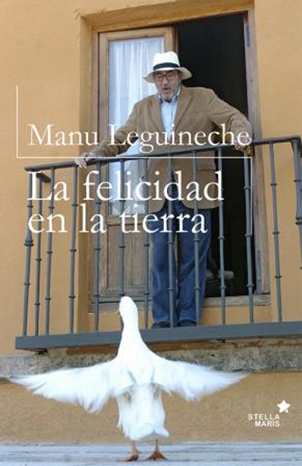 Portada de 'La felicidad de la tierra' (Stella Maris, 2015, 435 págs.), de Manu Leguineche.