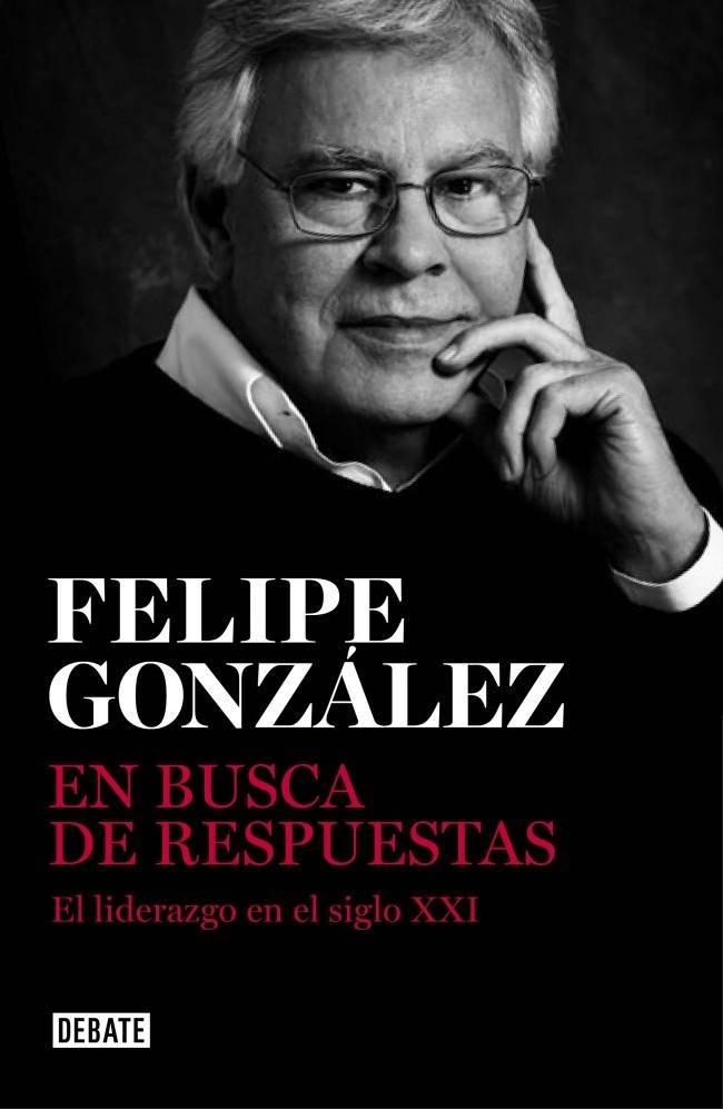 Portada del libro 'En busca de respuestas' (Debate, 2014), firmado por Felipe González.