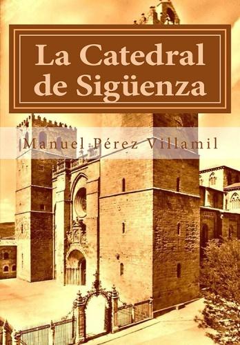 La Catedral de Sigüenza, la obra clave de Pérez Villamil